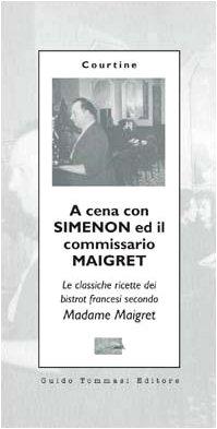 A cena con Simenon ed il commissario Maigret. Le classiche ricette dei bistrot francesi secondo madame Maigret