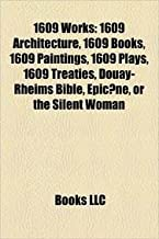 1609 Works: 1609 Architecture, 1609 Books, 1609 Paintings, 1609 Plays, 1609 Treaties, Douay-Rheims Bible, Epic Ne, or the Silent W