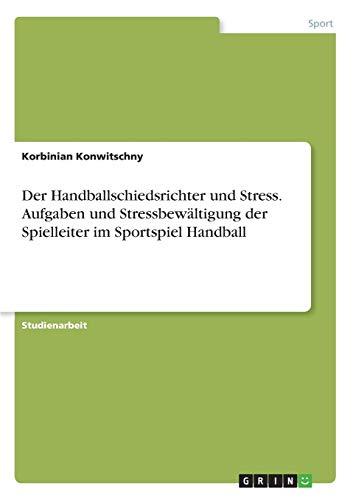 Der Handballschiedsrichter und Stress. Aufgaben und Stressbewältigung der Spielleiter im Sportspiel Handball
