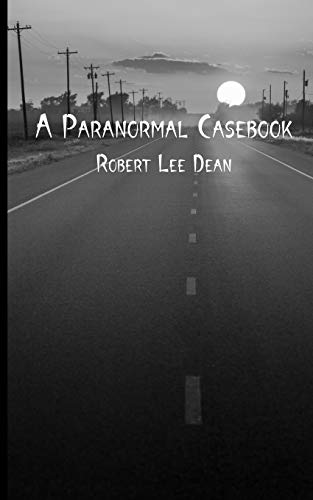 Compare Textbook Prices for A Paranormal Casebook  ISBN 9798732563603 by Dean, Robert Lee,McLaughlin, J.N.,Dean, R.L.,Figarella, Crissha