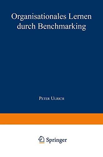 Organisationales Lernen Durch Benchmarking (Markt- und Unternehmensentwicklung / Markets and Organisations) (German Edition)