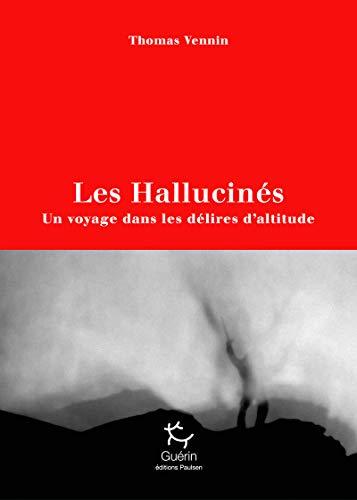 Les Hallucinés - Un voyage dans les délires d'altitude