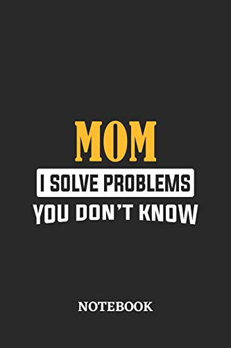 Mom I Solve Problems You Don't Know Notebook: 6x9 inches - 110 graph paper, quad ruled, squared, grid paper pages • Greatest Passionate Office Job Journal Utility • Gift, Present Idea