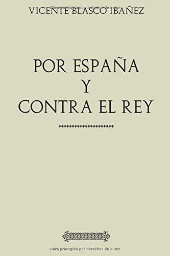Colección Blasco Ibañez: Por España y contra el Rey