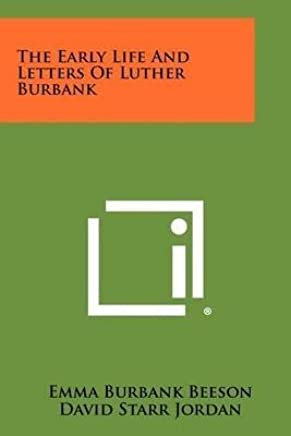 [(The Early Life and Letters of Luther Burbank)] [By (author) Emma Burbank Beeson ] published on (September, 2012)