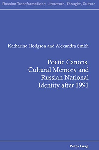 Poetic Canons, Cultural Memory and Russian National Identity after 1991 (Russian Transformations: Literature, Culture and Ideas Book 7) (English Edition)