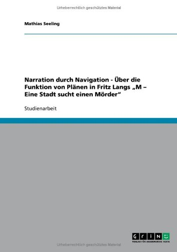 """Narration durch Navigation - Über die Funktion von Plänen in Fritz Langs """"M - Eine Stadt sucht einen Mörder"""""""