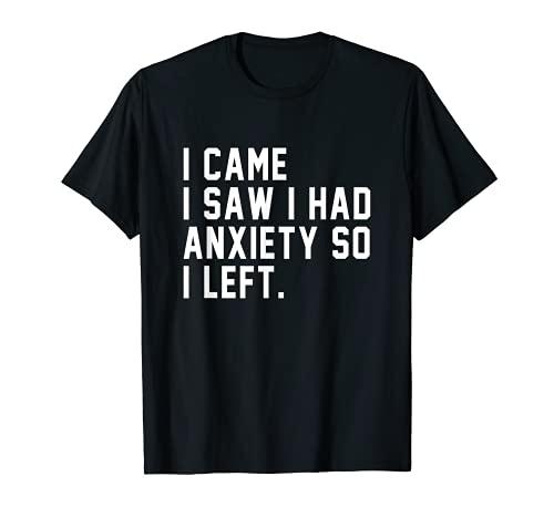 Vine vi que tenía ansiedad así que me fui Camiseta