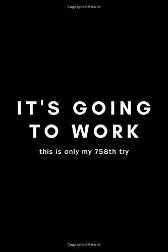 It's Going To Work This Is Only My 758th Try: Funny Inventor's Idea Gifts Journal Notebook For Entrepreneur, Business Owner, Innovator, Creator - 120 Pages (6
