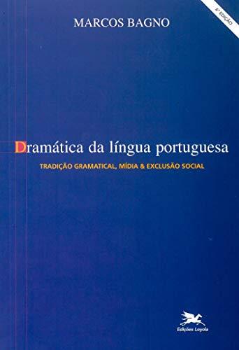 Dramática da língua portuguesa: Tradição gramatical, mídia & exclusão social