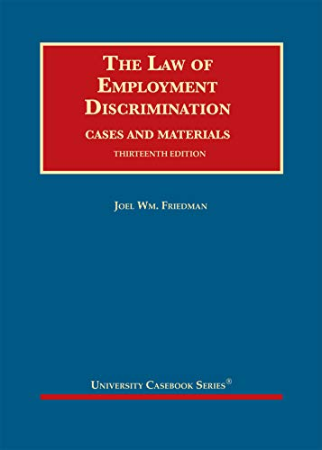 Compare Textbook Prices for The Law of Employment Discrimination, Cases and Materials University Casebook Series 13 Edition ISBN 9781647087319 by Friedman, Joel Wm.