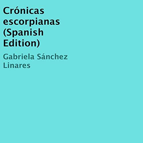 Crónicas Escorpianas [Scorpio Chronicles] Audiobook By Gabriela Sánchez Linares cover art