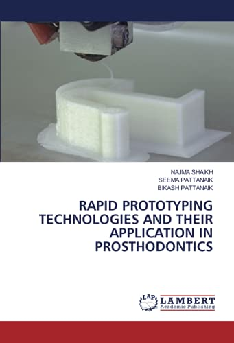 RAPID PROTOTYPING TECHNOLOGIES AND THEIR APPLICATION IN PROSTHODONTICS