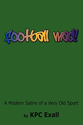 Football Mad!: A Modern Satire of a Very Old Sport