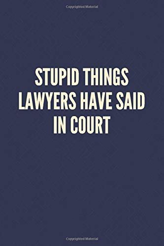 Compare Textbook Prices for Stupid Things Lawyers Have Said in Court: blank notebook journal white elephant gifts for lawyers and judges, lawyer gifts for men funny court cases, ... gifts for women unique gifts for friends  ISBN 9798606509522 by Funny Gag Gifts For Friends - Harmony Coworker Quotes