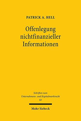 Offenlegung nichtfinanzieller Informationen: Nichtfinanzielle Publizitätspflichten im Spannungsfeld von Informations- und Regulierungsfunktion im ... Unternehmens- und Kapitalmarktrecht, Band 82)