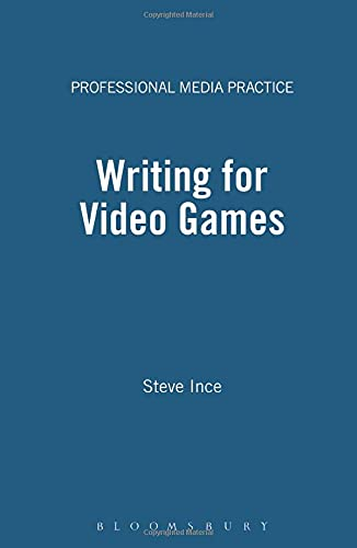 Writing for Video Games: A Scriptwriter's Guide to Interactive Media (Professional Media Practice)