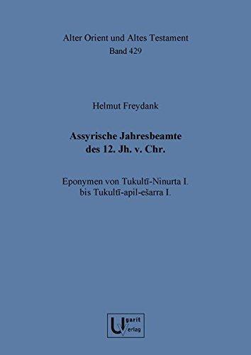 Assyrische Jahresbeamte Des 12. Jh. V. Chr.: Eponymen Von Tukulti-Ninurta I. Bis Tukulti-Apil-Esarra I. (Alter Orient Und Altes Testament) (German Edition)