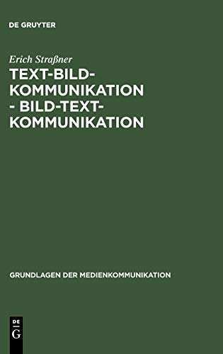 Text-Bild-Kommunikation - Bild-Text-Kommunikation (Grundlagen der Medienkommunikation, 13, Band 13)