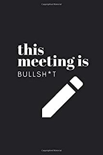 This Meeting Is Bullsh*t: Notebook With Funny Cover Text - 120 Dotted Pages - Journal for your ideas, plans, thoughts, memories, Todo lists and wishes ... for organized people who hate meetings