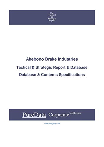 Akebono Brake Industries: Tactical & Strategic Database Specifications - Japan-Tokyo perspectives (Tactical & Strategic - Japan Book 20630) (English Edition)