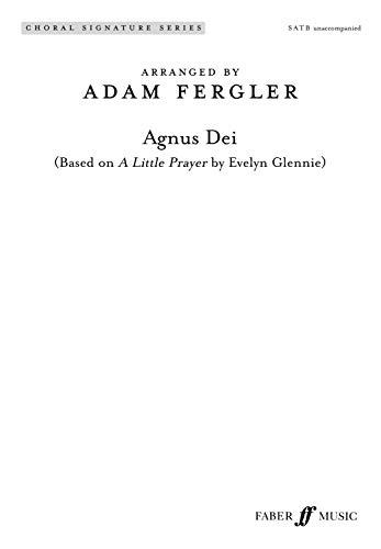 Agnus Dei: Based on a Little Prayer by Evelyn Glennie Satb, a Cappella) Choral Octavo