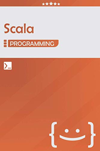 Scala Programming: Lined Notebook Journal, Awesome Gift for Programmers, Software Developers, and IT Professionals - 120 Pages - Large (6 x 9 inches) | Orange Color | Scala Coding