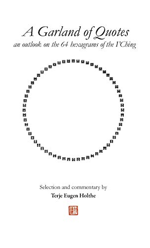 A Garland of Quotes 4th Edition, June 2020: An outlook on the 64 heaxagrams of the I'Ching