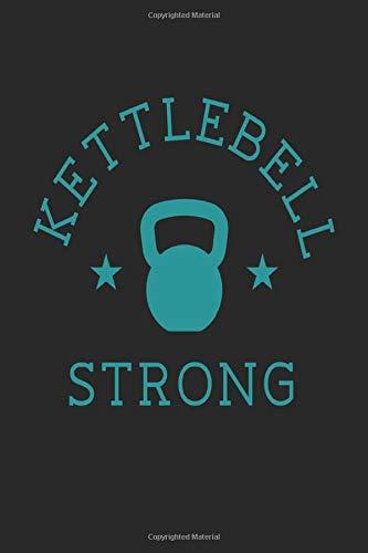 Kettlebell Strong: Kettlebell Fitness Tracking Notebook I Notizbuch I Suivi de la condition physique I Seguimiento de la condición física I 6x9 I A5 I ... I Exercise I Train I Bodybuilding I Trainer I