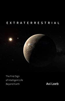 Extraterrestrial: The First Sign of Intelligent Life Beyond Earth (English Edition) van [Avi Loeb]