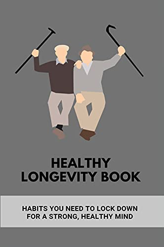 Healthy Longevity Book: Habits You Need To Lock Down For A Strong, Healthy Mind: Healthy Mind Food (English Edition)