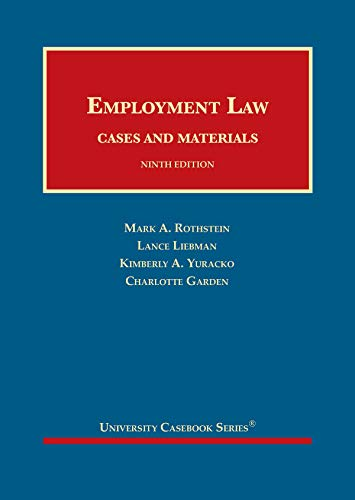 Compare Textbook Prices for Employment Law, Cases and Materials University Casebook Series 9 Edition ISBN 9781683287322 by Rothstein, Mark A.,Liebman, Lance M,Yuracko, Kimberly A.,Garden, Charlotte