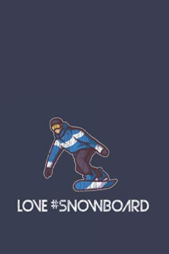 Love #Snowboard: Journal My Snowboard Trails Snowboarding Vacation Logbook For Snowboarding, Carving And Freestyle Fan | 6x9 | 120 pages
