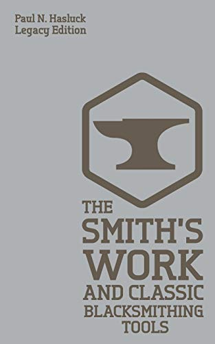 The Smith's Work (Legacy Edition): Traditional Blacksmithing Tools And Methods For The Forge (Hasluck's Traditional Skills Library)