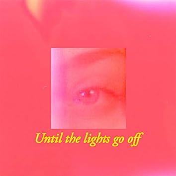 Until the Lights Go Off