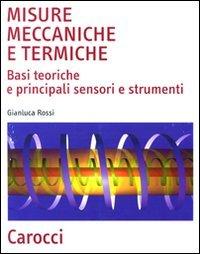 Misure meccaniche e termiche. Basi teoriche e principali sensori e strumenti
