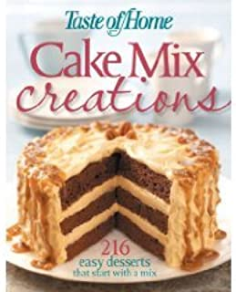 Taste of Home: Cake Mix Creations: 216 Easy Desserts That Start with a Mix by Taste of Home (2008) Hardcover