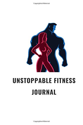 Unstoppable Fitness Journal: A Daily Food and Exercise Journal to Help You Become the Best Version of Yourself, Goal Journal and Commit Planner for Setting Goals