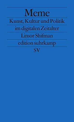 Meme: Kunst, Kultur und Politik im digitalen Zeitalter (edition suhrkamp)