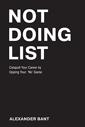 Not Doing List: Catapult Your Career by Upping Your