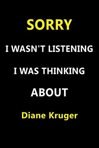 Sorry I Wasn't Listening I Was Thinking About Diane Kruger: Unique Personalized Notebook, Perfect Gift For Diane Kruger, 120 Lined Pages, 6x9''