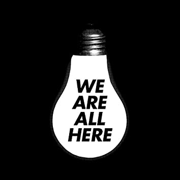 We Are All Here