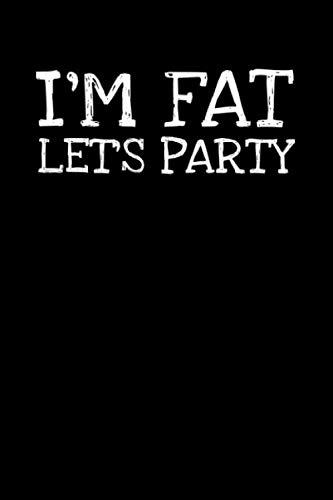 Im Fat Lets Party: Notizbuch Journal Tagebuch 100 linierte Seiten | 6x9 Zoll (ca. DIN A5)