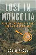 Lost in Mongolia: Rafting the World's Last Unchallenged River (English Edition)