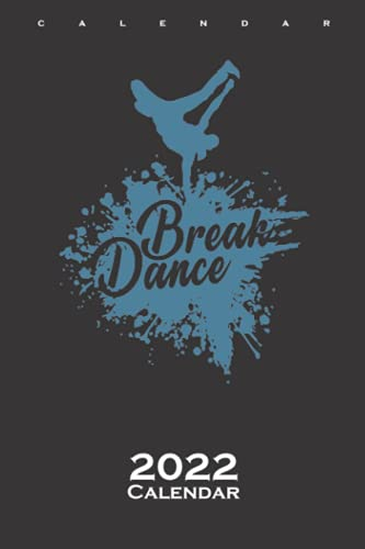 Breakdance Hip-Hop and Funk Dance Air Freeze Calendar 2022: Annual Calendar for Fans of Body art and Self-control