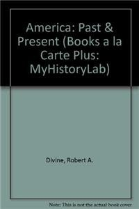 America: Past & Present (Books a la Carte Plus: MyHistoryLab)