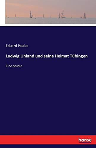 Ludwig Uhland und seine Heimat Tübingen: Eine Studie