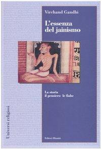 L'essenza del jainismo. La storia, il pensiero, le fiabe