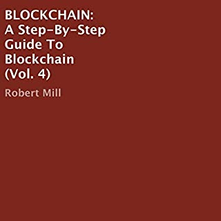 Blockchain     A Step-By-Step Guide to Blockchain (Volume 4)              By:                                                                                                                                 Robert Mill                               Narrated by:                                                                                                                                 Robert Ferraro                      Length: 9 mins     Not rated yet     Overall 0.0