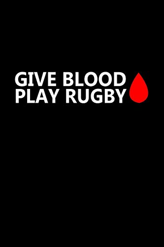 Give blood. Play rugby: Food Journal | Track your Meals | Eat clean and fit | Breakfast Lunch Diner Snacks | Time Items Serving Cals Sugar Protein ... | 110  pages | 6 x 9 in | 15.24 x 22.86 cm